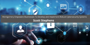 Scott Stephens To Develop and Implement Robust Cybersecurity Systems