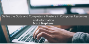 Scott Stephens Defies the Odds and Completes a Masters in Computer Resources and Information
